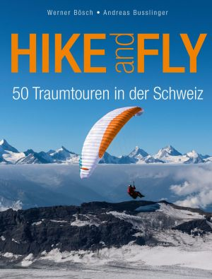 Hike and Fly - 50 Traumtouren in der Schweiz